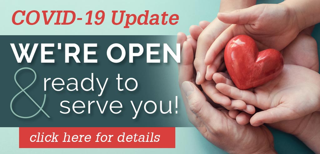 COVID-19 Update - We're open and ready to serve you. Click to read more.